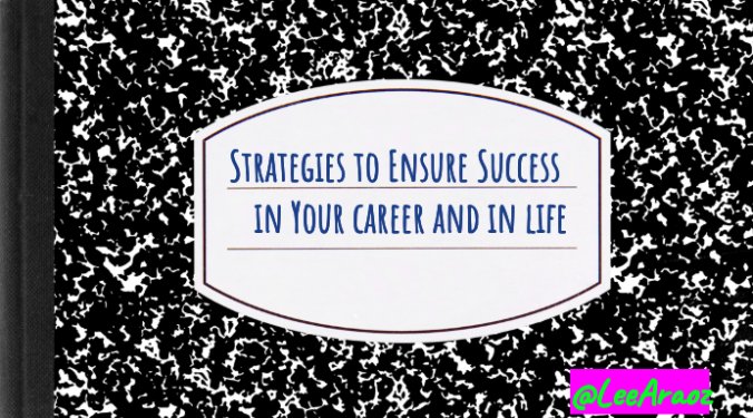 10 Strategies to Ensure Success in School, Work, and Life